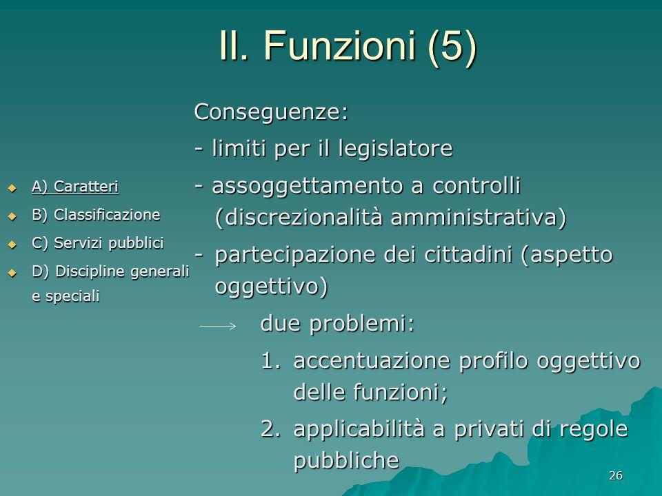 II. Funzioni (5) Conseguenze: - limiti per il legislatore