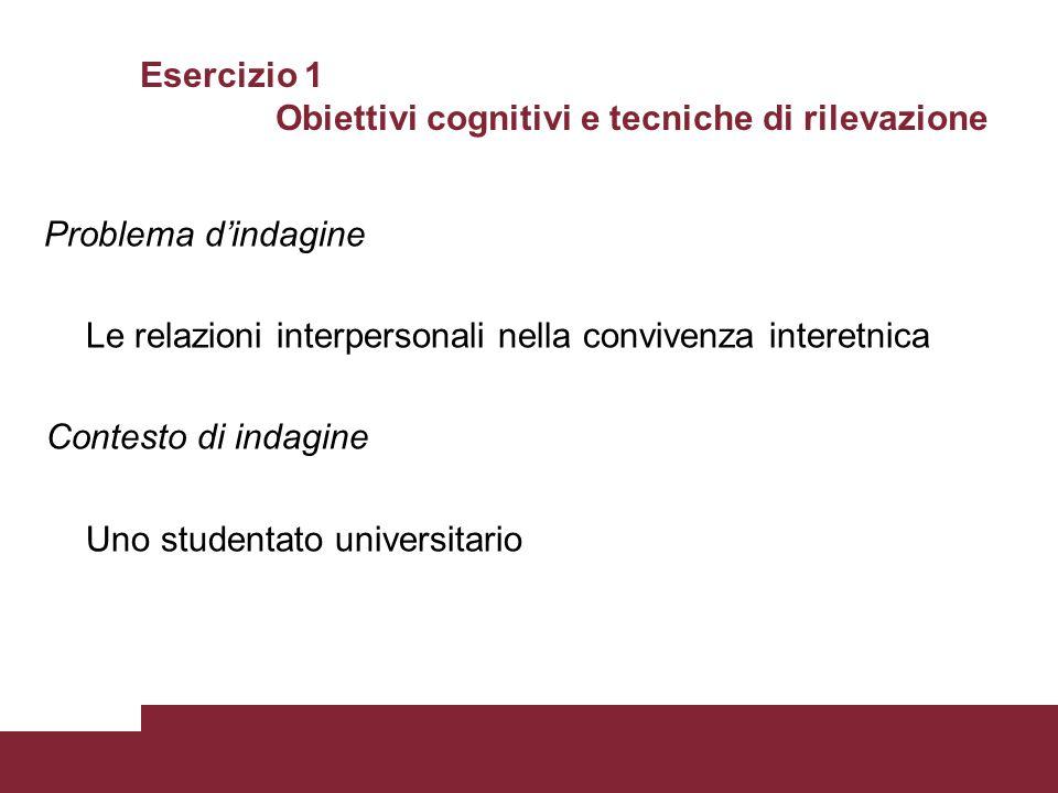 Esercizio 1 Obiettivi cognitivi e tecniche di rilevazione