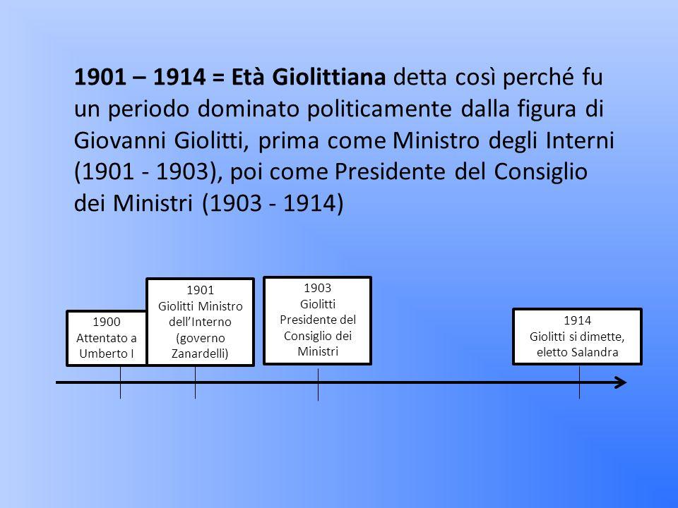 1901 – 1914 = Età Giolittiana detta così perché fu un periodo dominato politicamente dalla figura di Giovanni Giolitti, prima come Ministro degli Interni (1901 - 1903), poi come Presidente del Consiglio dei Ministri (1903 - 1914)