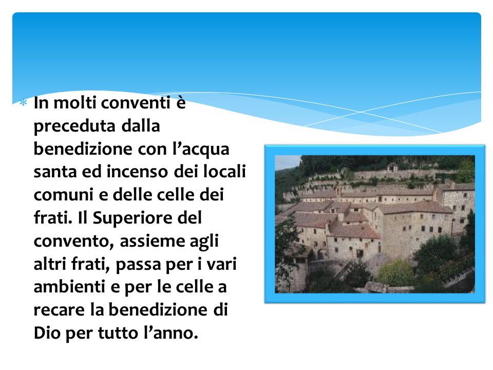 In molti conventi è preceduta dalla benedizione con l'acqua santa ed incenso dei locali comuni e delle celle dei frati.