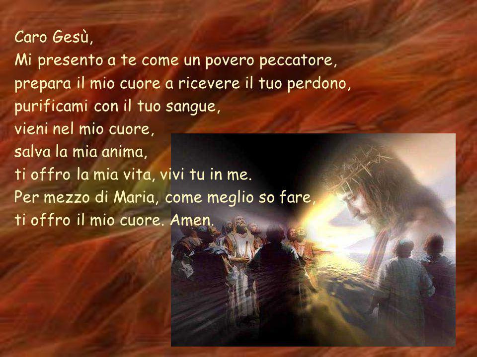 Caro Gesù, Mi presento a te come un povero peccatore, prepara il mio cuore a ricevere il tuo perdono,