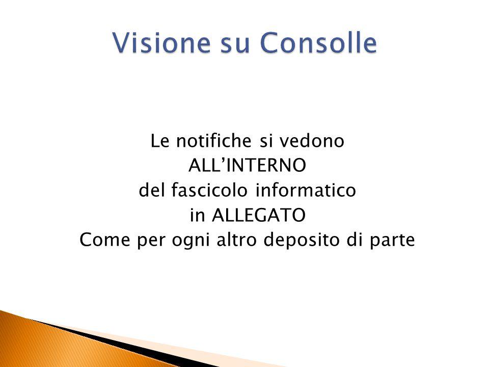 Visione su Consolle Le notifiche si vedono ALL'INTERNO del fascicolo informatico in ALLEGATO Come per ogni altro deposito di parte