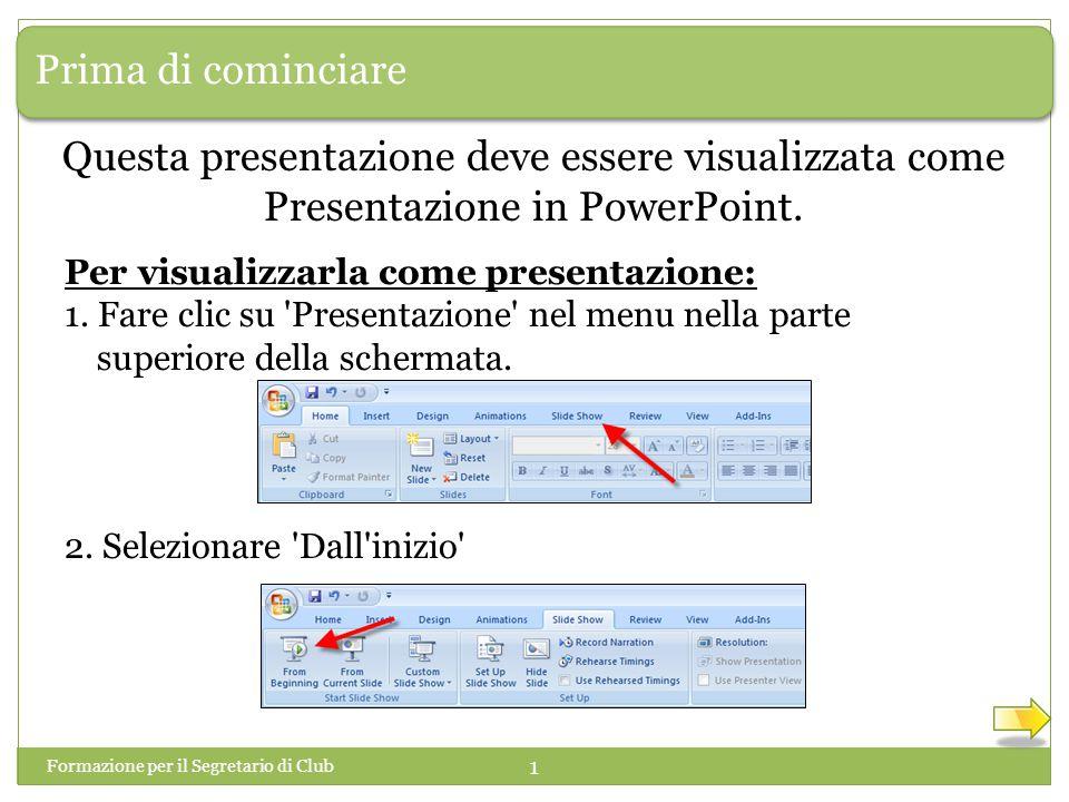 Prima di cominciare Questa presentazione deve essere visualizzata come Presentazione in PowerPoint.