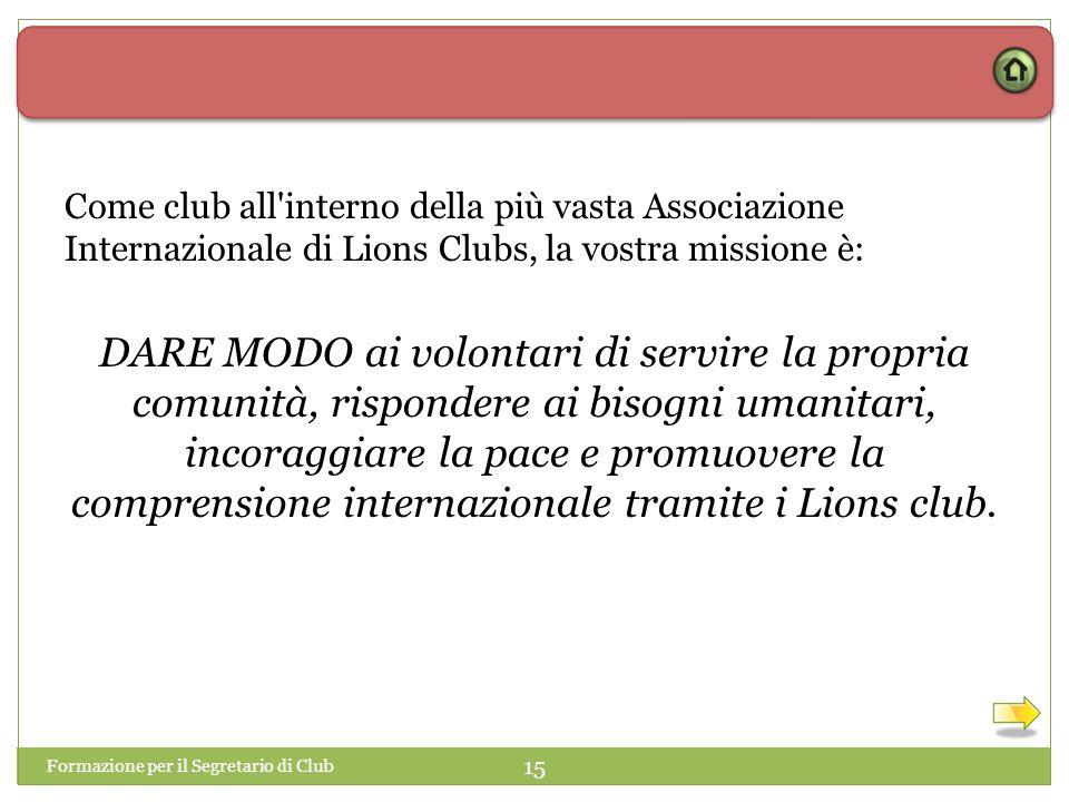 Come club all interno della più vasta Associazione Internazionale di Lions Clubs, la vostra missione è: