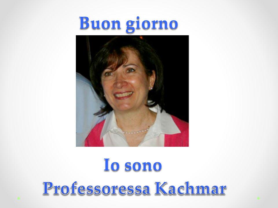 Buon giorno Io sono Professoressa Kachmar