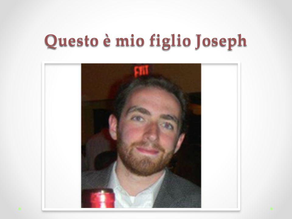 Questo è mio figlio Joseph