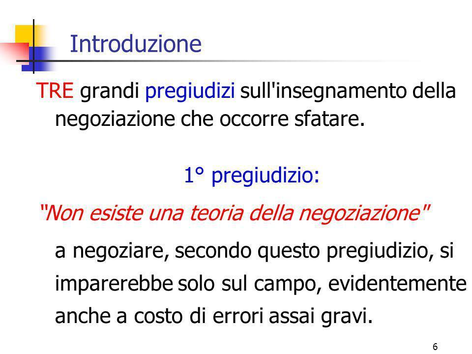 Introduzione TRE grandi pregiudizi sull insegnamento della negoziazione che occorre sfatare. 1° pregiudizio:
