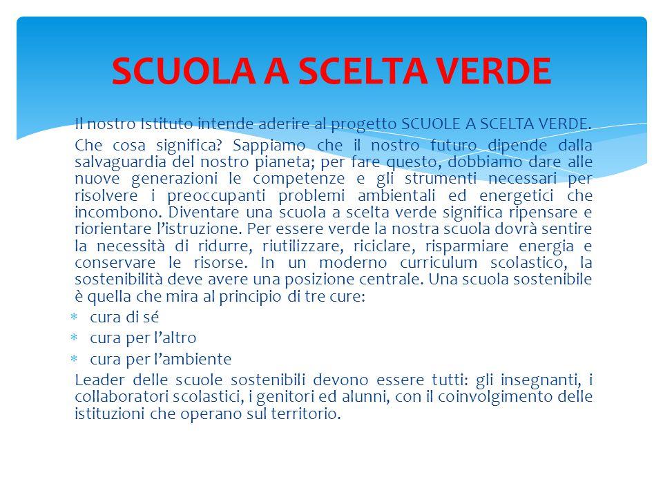 SCUOLA A SCELTA VERDE Il nostro Istituto intende aderire al progetto SCUOLE A SCELTA VERDE.