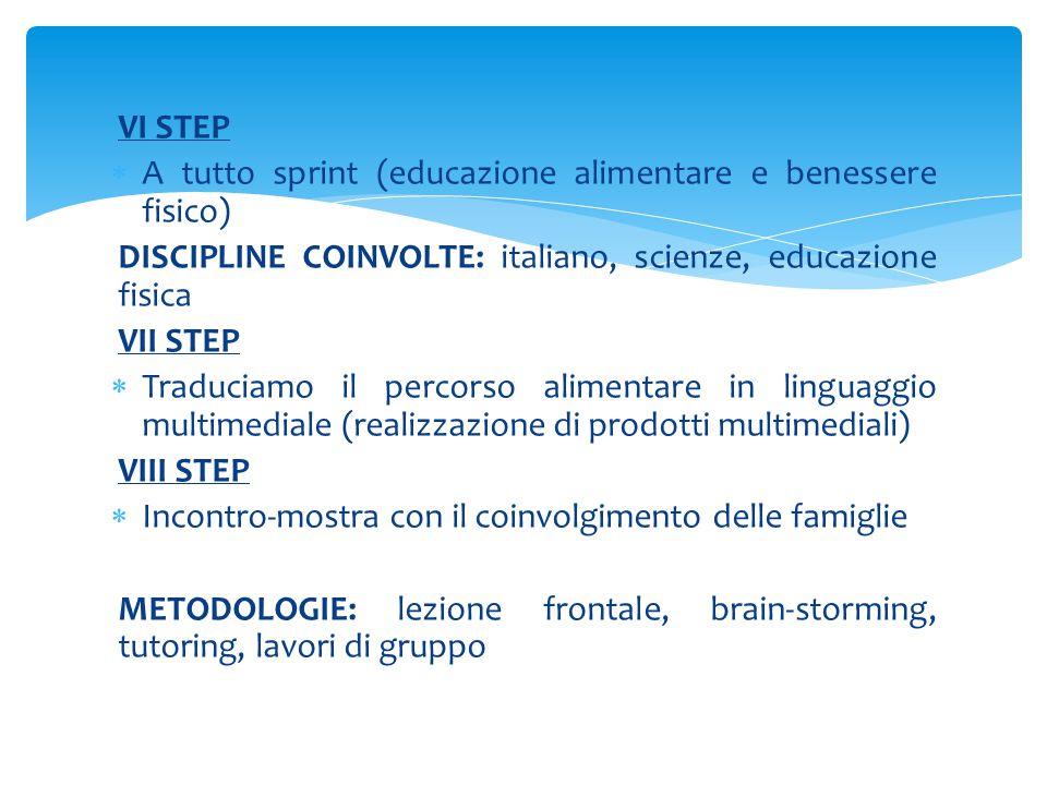 VI STEP A tutto sprint (educazione alimentare e benessere fisico) DISCIPLINE COINVOLTE: italiano, scienze, educazione fisica.