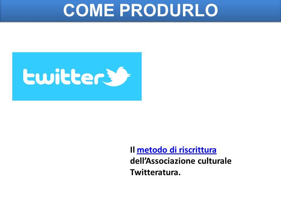 COME PRODURLO Il metodo di riscrittura dell'Associazione culturale Twitteratura.