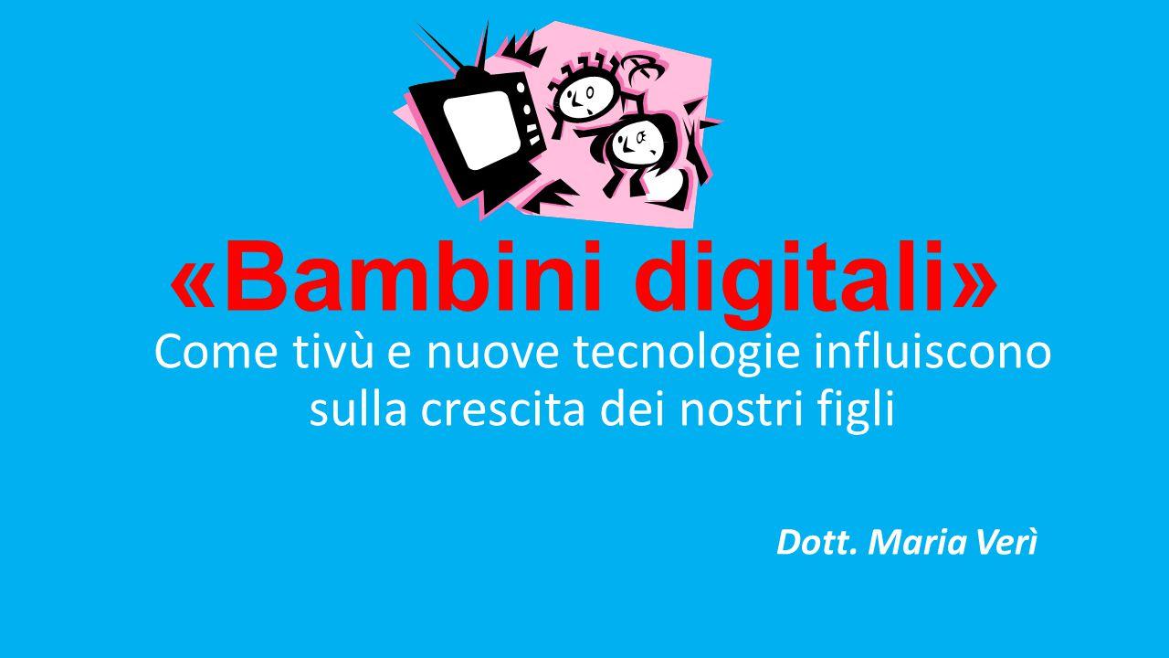«Bambini digitali» Come tivù e nuove tecnologie influiscono sulla crescita dei nostri figli.