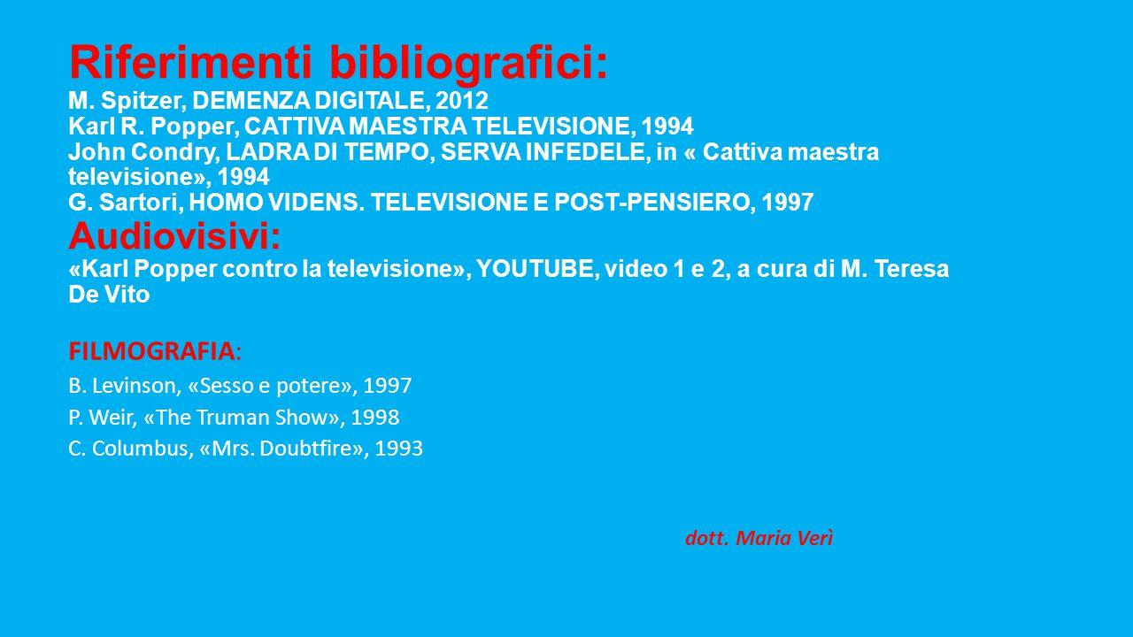 Riferimenti bibliografici: M. Spitzer, DEMENZA DIGITALE, 2012 Karl R