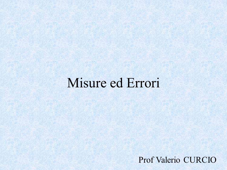 Misure ed Errori Prof Valerio CURCIO