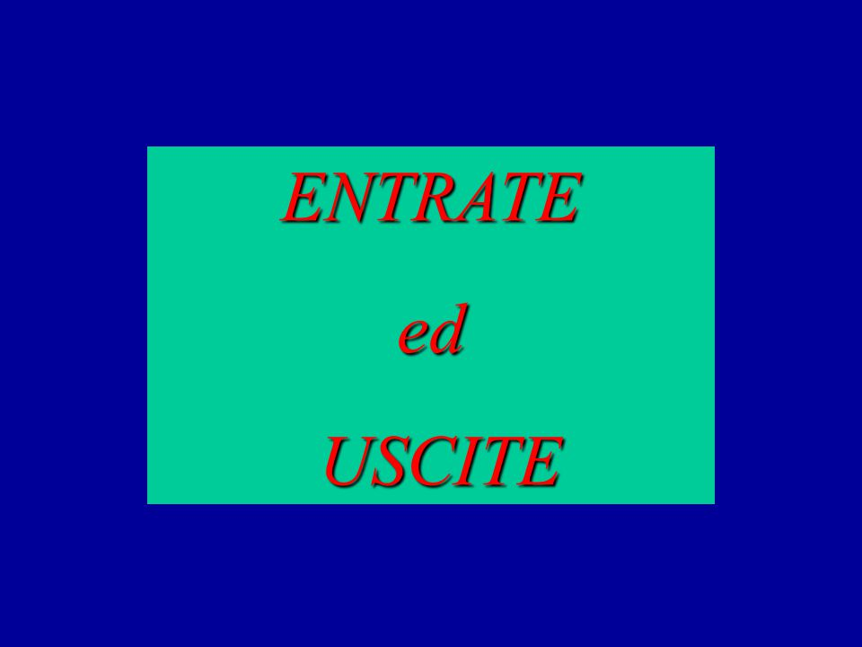 ENTRATE ed USCITE