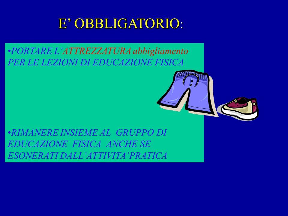 E' OBBLIGATORIO: PORTARE L'ATTREZZATURA abbigliamento PER LE LEZIONI DI EDUCAZIONE FISICA.
