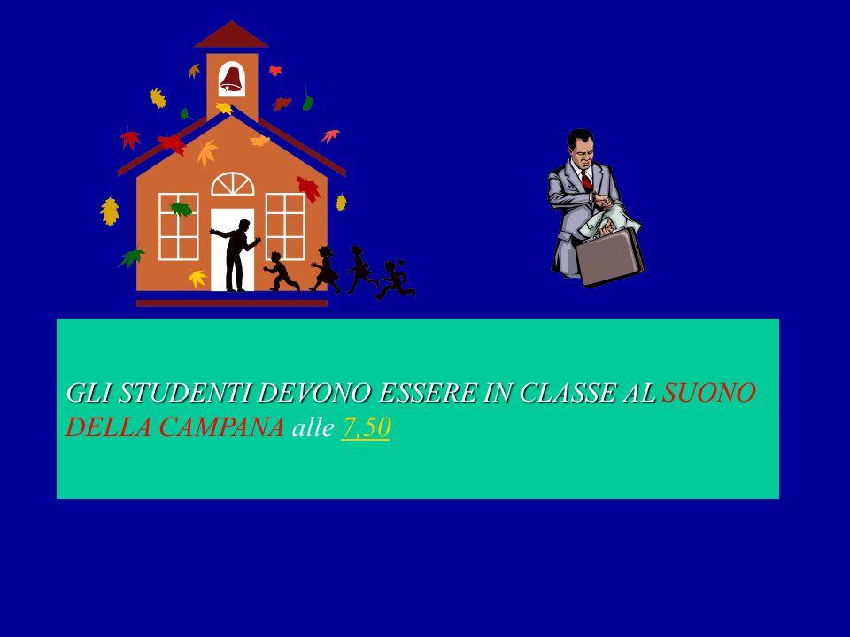GLI STUDENTI DEVONO ESSERE IN CLASSE AL SUONO DELLA CAMPANA alle 7,50