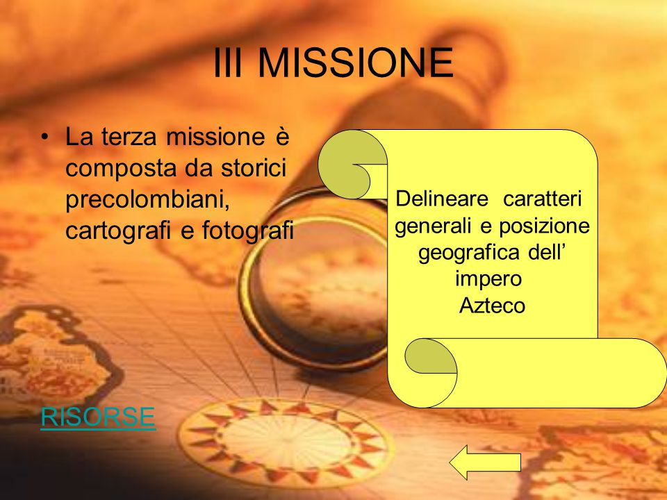III MISSIONE La terza missione è composta da storici precolombiani, cartografi e fotografi. RISORSE.