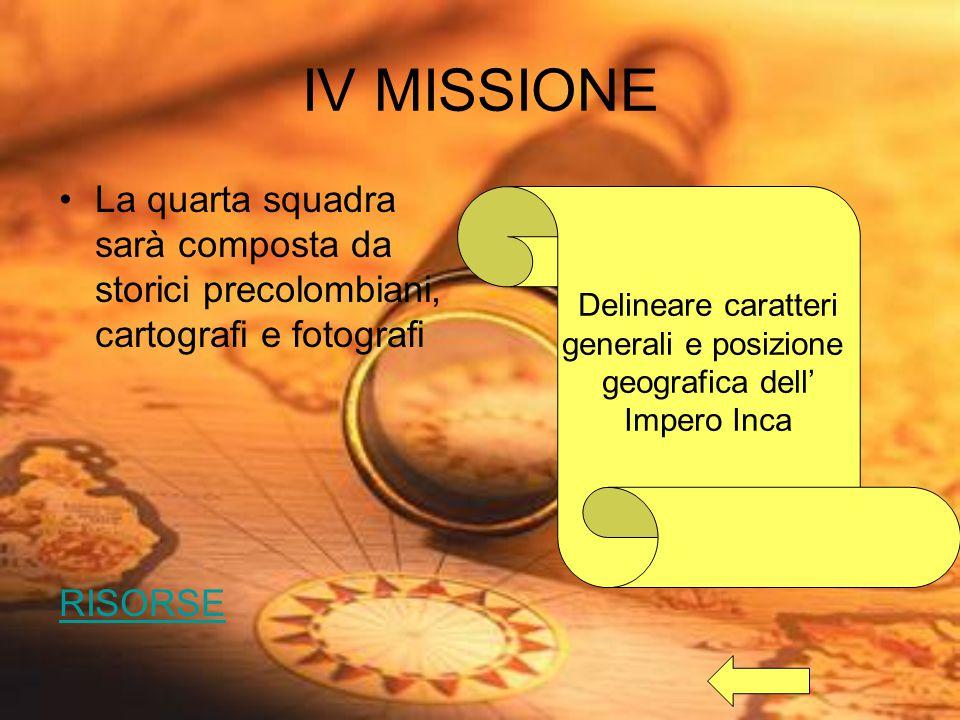 IV MISSIONE La quarta squadra sarà composta da storici precolombiani, cartografi e fotografi. RISORSE.