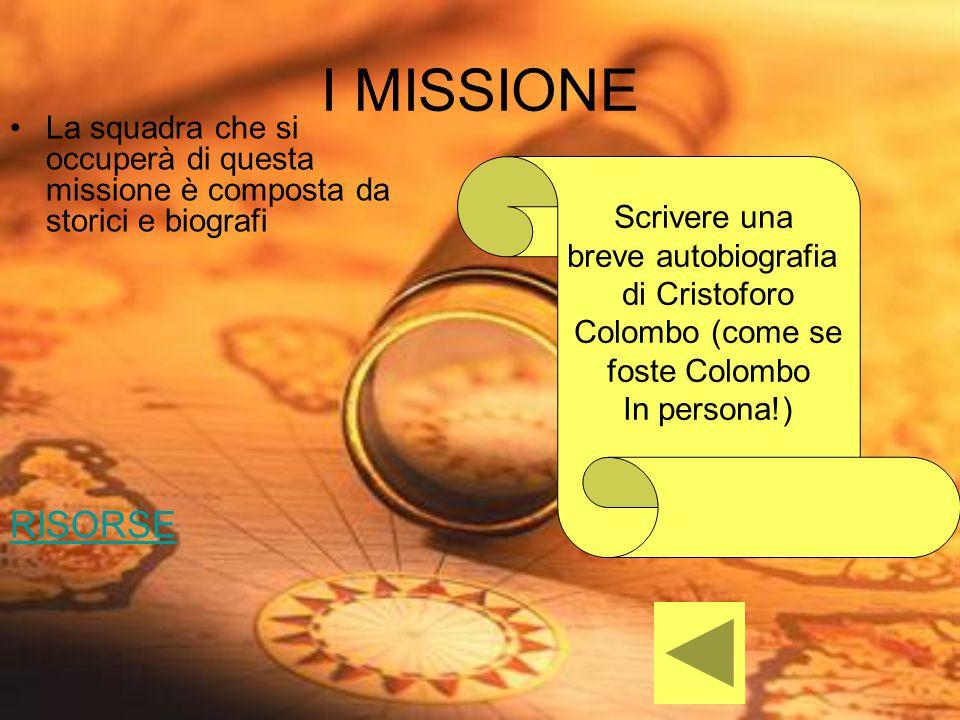 I MISSIONE La squadra che si occuperà di questa missione è composta da storici e biografi. RISORSE.