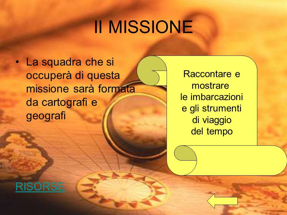 II MISSIONE La squadra che si occuperà di questa missione sarà formata da cartografi e geografi. RISORSE.