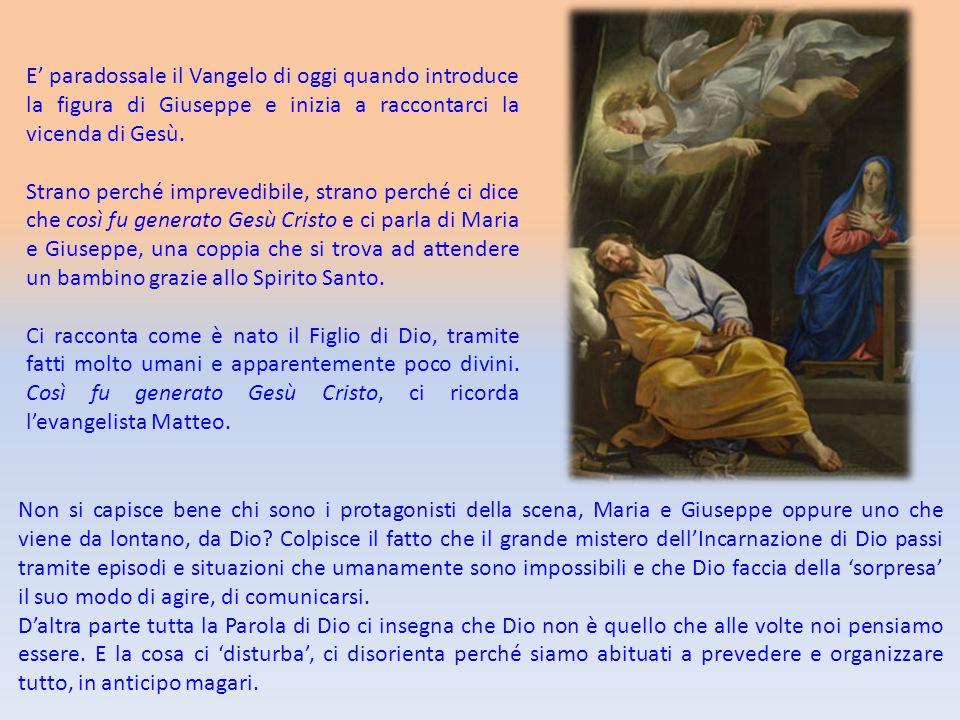 E' paradossale il Vangelo di oggi quando introduce la figura di Giuseppe e inizia a raccontarci la vicenda di Gesù.