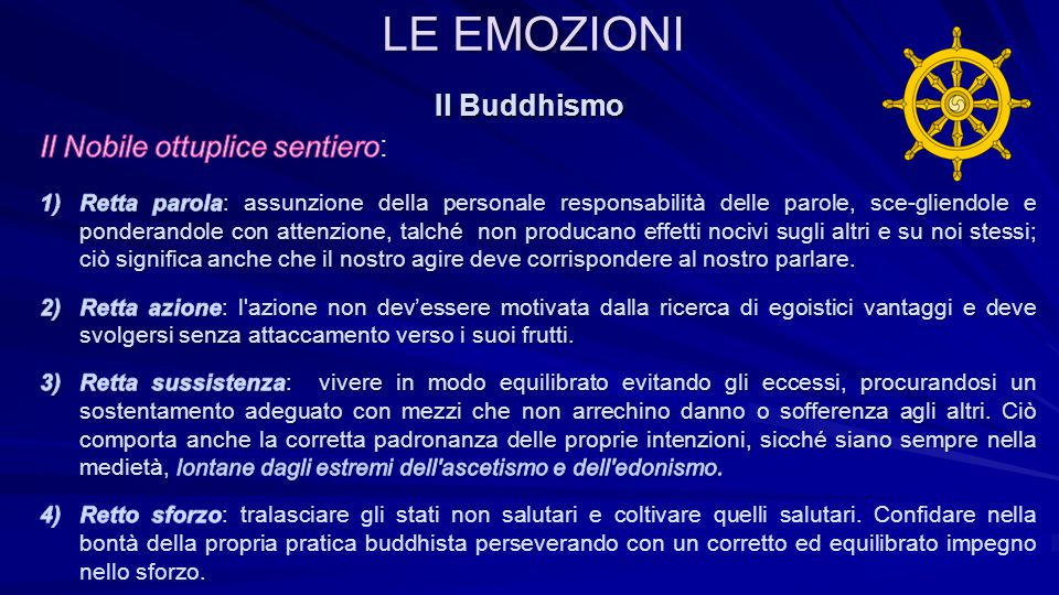 LE EMOZIONI Il Buddhismo Il Nobile ottuplice sentiero: