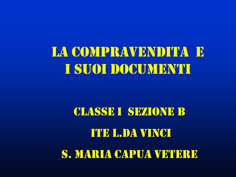 LA compravendita E I SuoI documenti Classe I sezione B ITE L.DA vinci