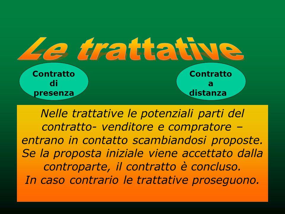 Le trattative Contratto di presenza. Contratto a. distanza. Nelle trattative le potenziali parti del contratto- venditore e compratore –