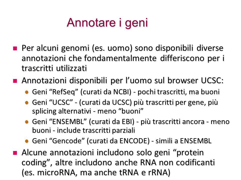 Annotare i geni Per alcuni genomi (es. uomo) sono disponibili diverse annotazioni che fondamentalmente differiscono per i trascritti utilizzati.