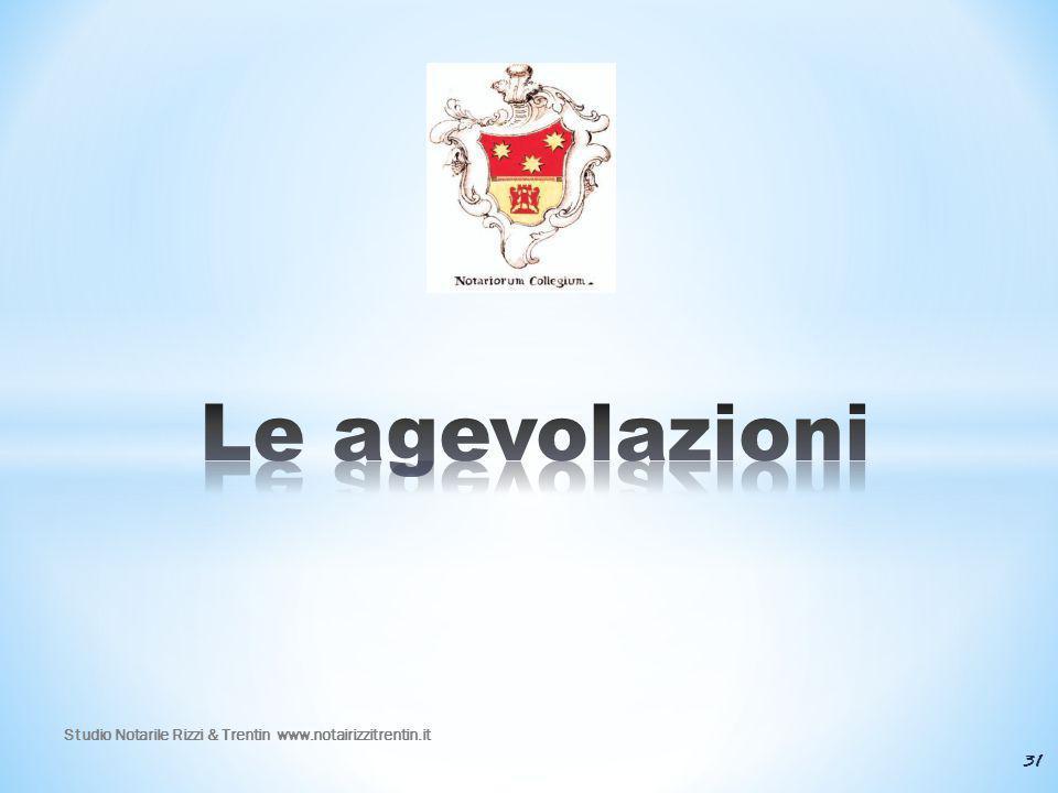 Le agevolazioni Studio Notarile Rizzi & Trentin www.notairizzitrentin.it