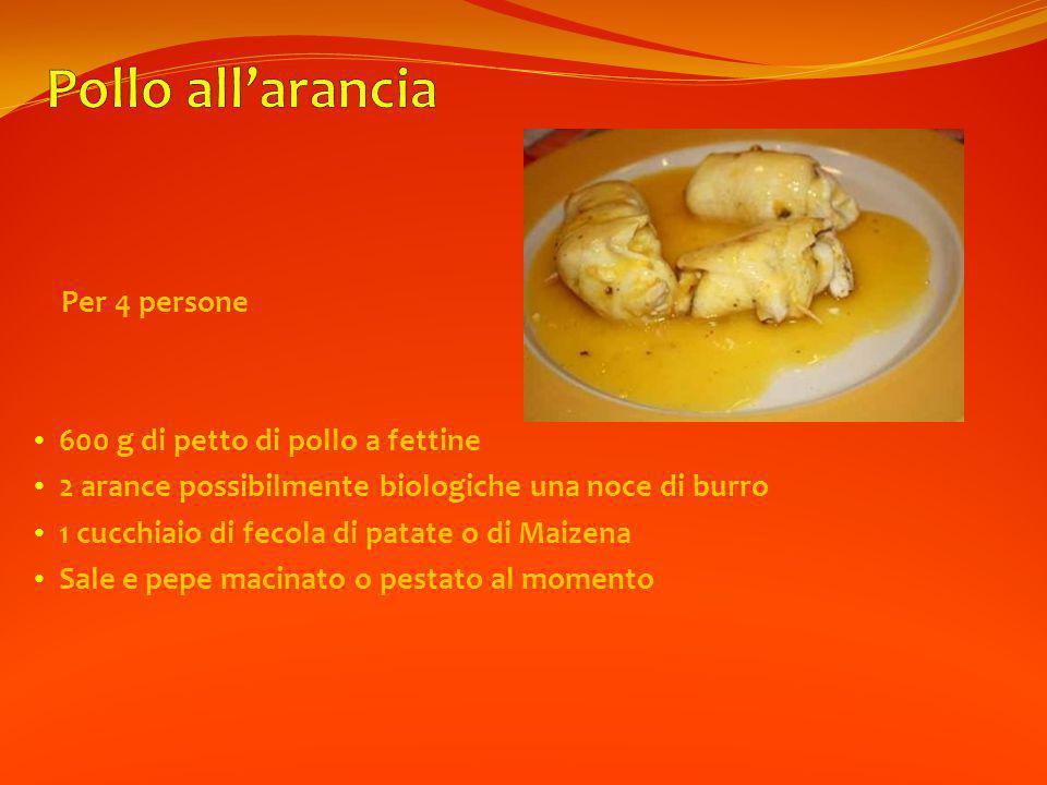 Pollo all'arancia Per 4 persone 600 g di petto di pollo a fettine