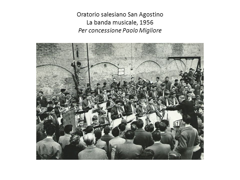 Oratorio salesiano San Agostino La banda musicale, 1956 Per concessione Paolo Migliore