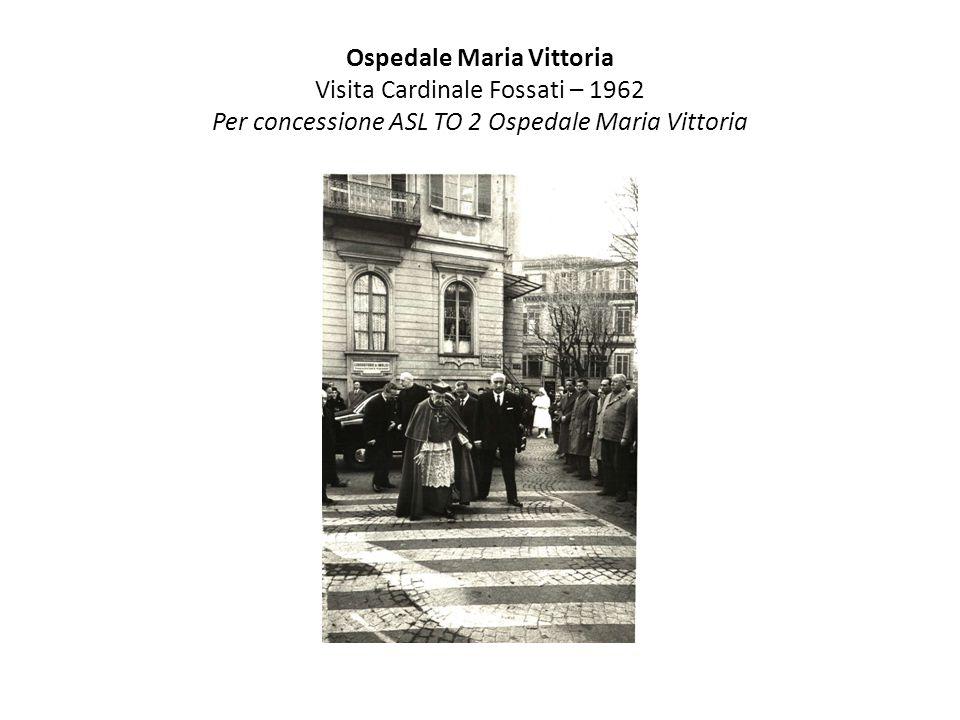 Ospedale Maria Vittoria Visita Cardinale Fossati – 1962 Per concessione ASL TO 2 Ospedale Maria Vittoria