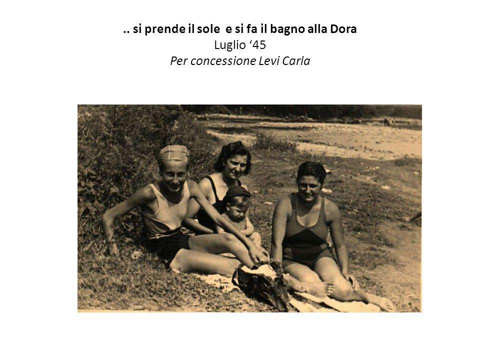 .. si prende il sole e si fa il bagno alla Dora Luglio '45 Per concessione Levi Carla