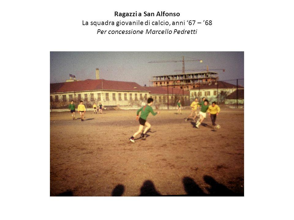 Ragazzi a San Alfonso La squadra giovanile di calcio, anni '67 – '68 Per concessione Marcello Pedretti