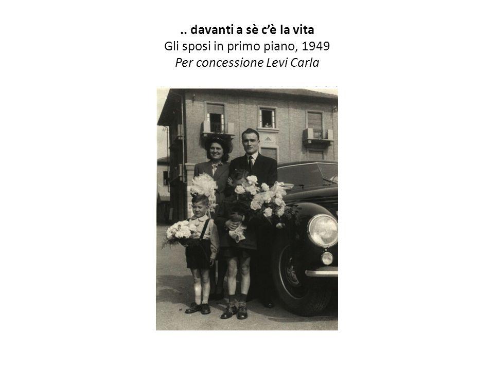 .. davanti a sè c'è la vita Gli sposi in primo piano, 1949 Per concessione Levi Carla
