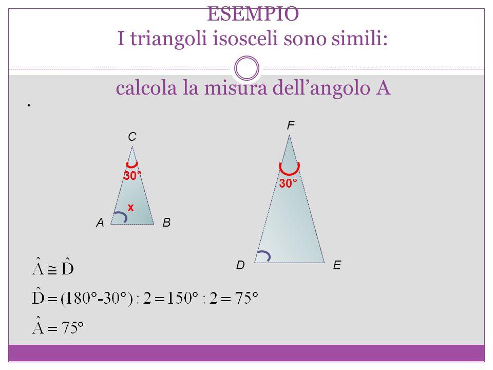 ESEMPIO I triangoli isosceli sono simili: calcola la misura dell'angolo A
