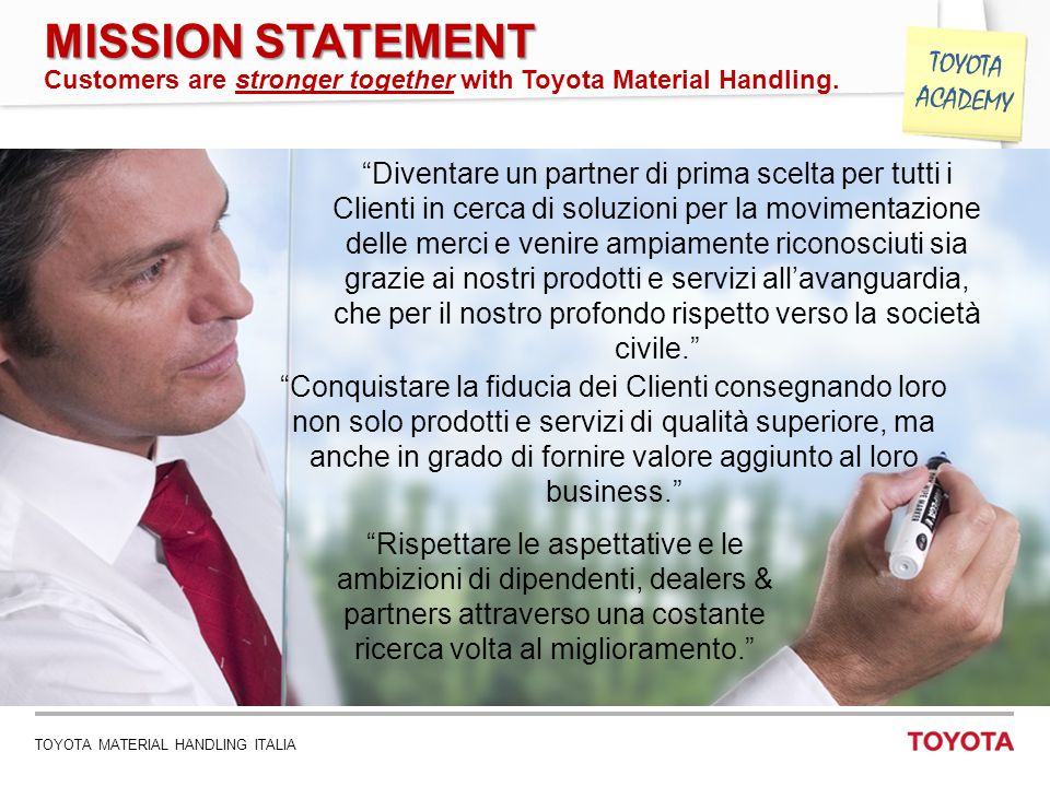 MISSION STATEMENT Customers are stronger together with Toyota Material Handling.