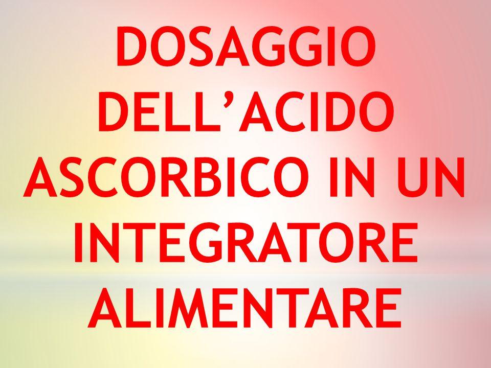 DOSAGGIO DELL'ACIDO ASCORBICO IN UN INTEGRATORE ALIMENTARE