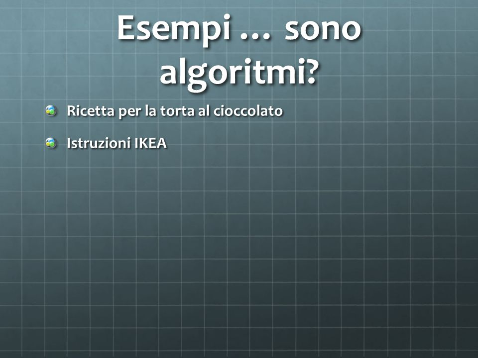 Esempi … sono algoritmi