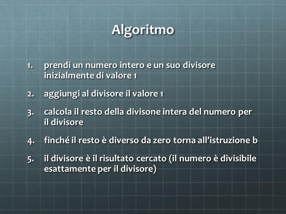 Algoritmo prendi un numero intero e un suo divisore inizialmente di valore 1. aggiungi al divisore il valore 1.