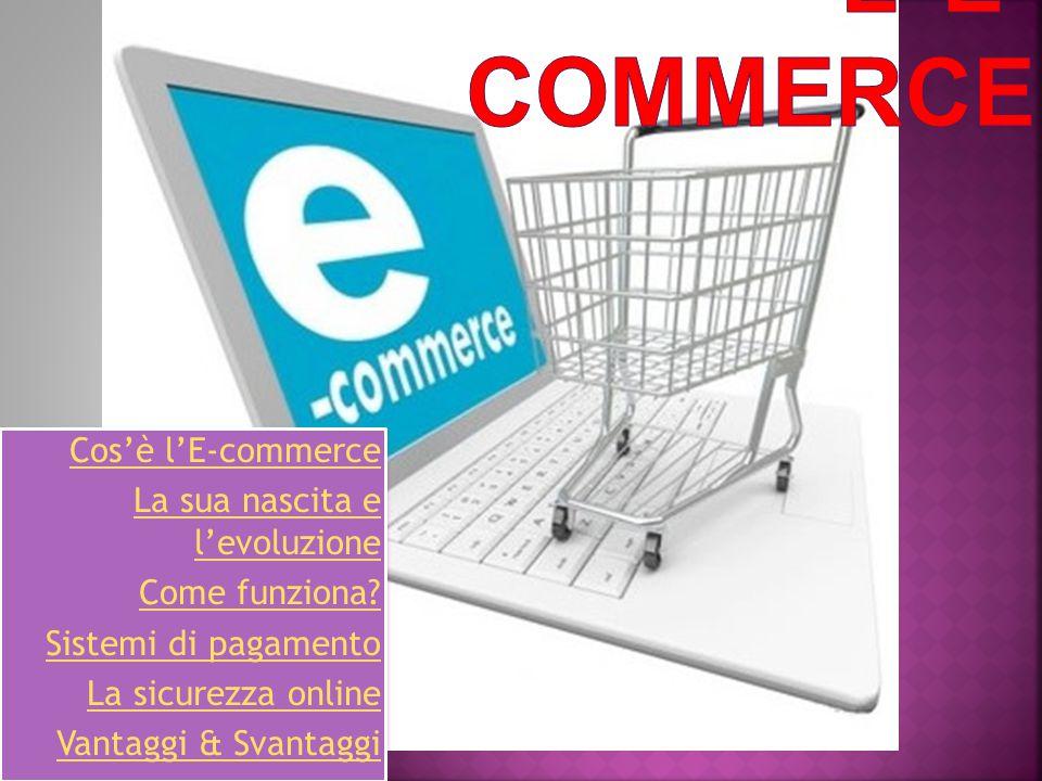L' E-commerce Cos'è l'E-commerce La sua nascita e l'evoluzione