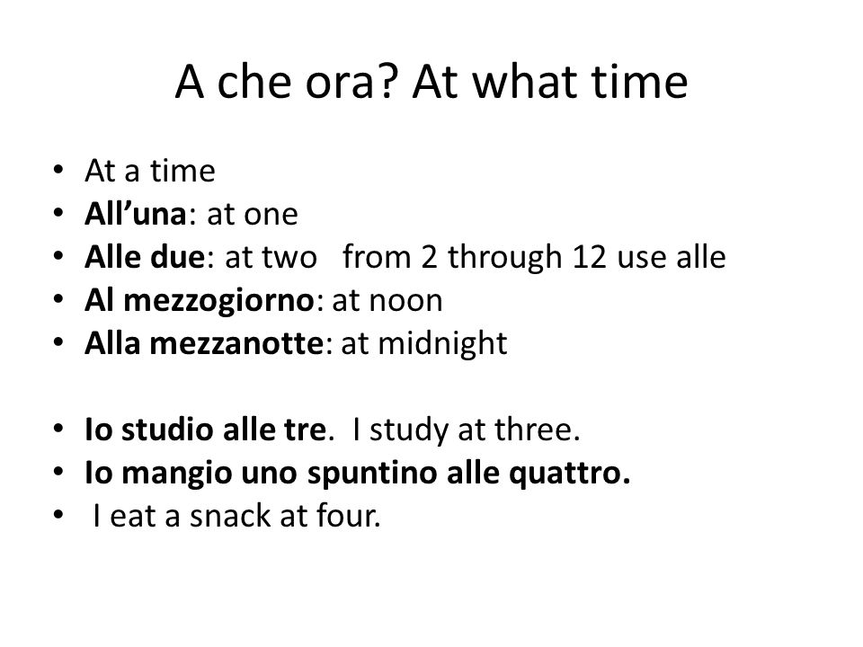 A che ora At what time At a time All'una: at one