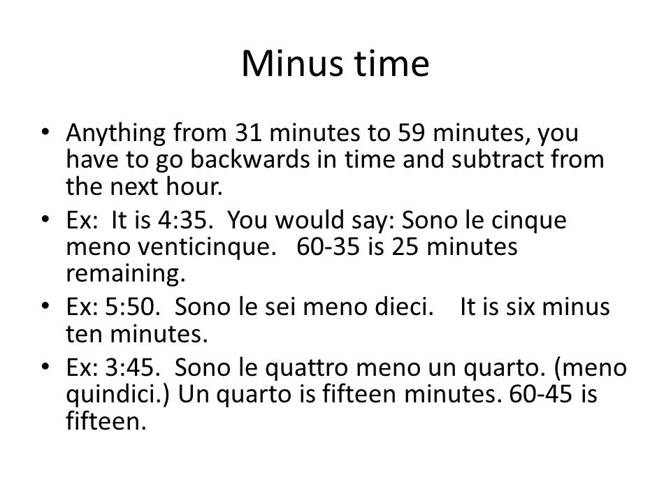 Minus time Anything from 31 minutes to 59 minutes, you have to go backwards in time and subtract from the next hour.