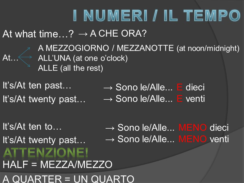 I NUMERI / IL TEMPO ATTENZIONE! At what time… HALF = MEZZA/MEZZO