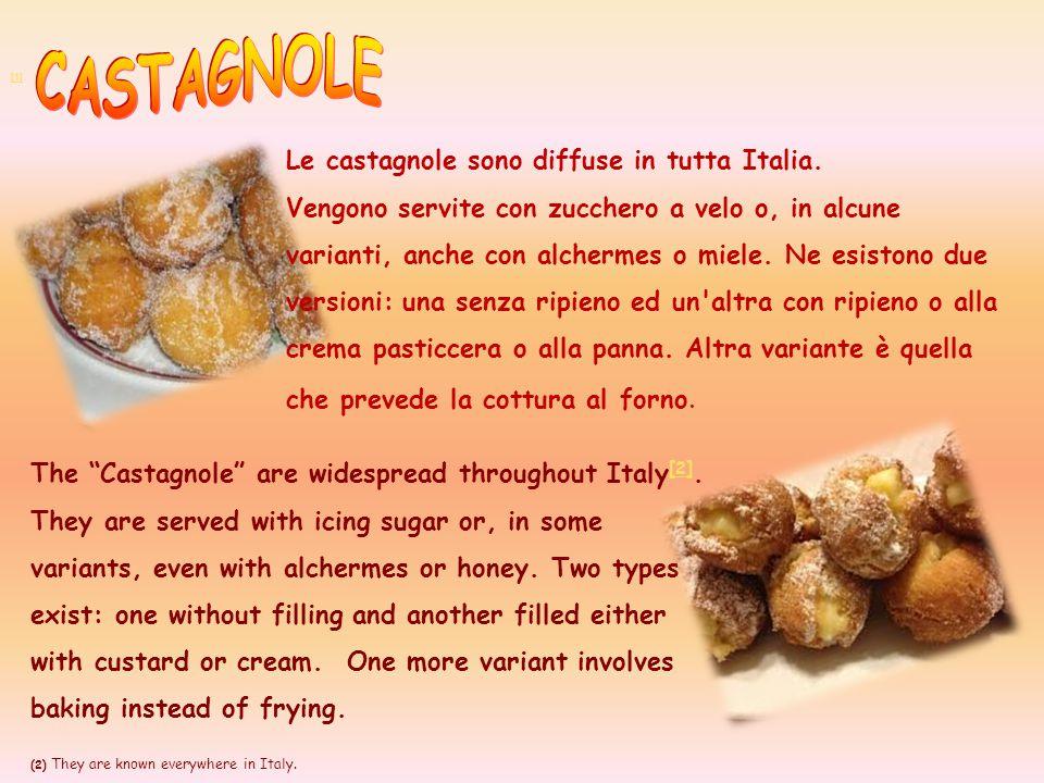 CASTAGNOLE Le castagnole sono diffuse in tutta Italia.