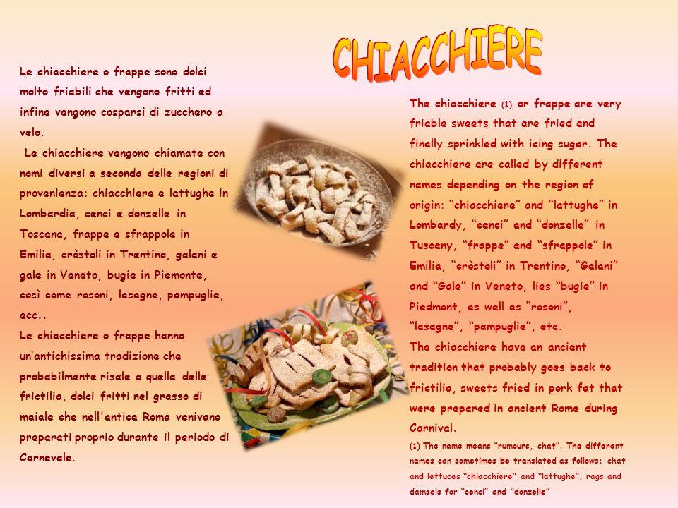CHIACCHIERE Le chiacchiere o frappe sono dolci molto friabili che vengono fritti ed infine vengono cosparsi di zucchero a velo.