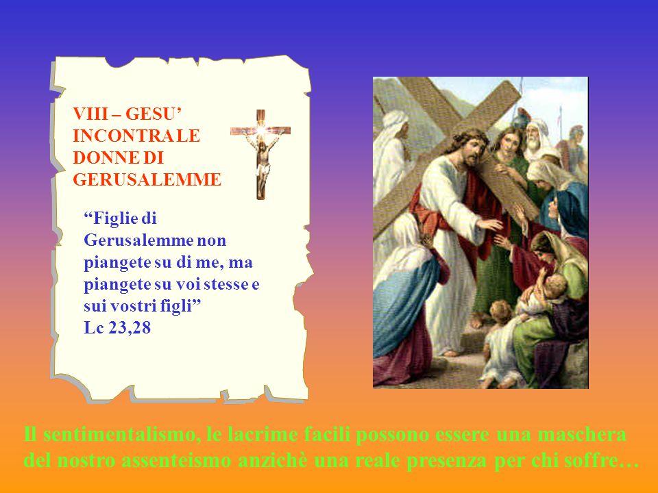 VIII – GESU' INCONTRA LE DONNE DI GERUSALEMME