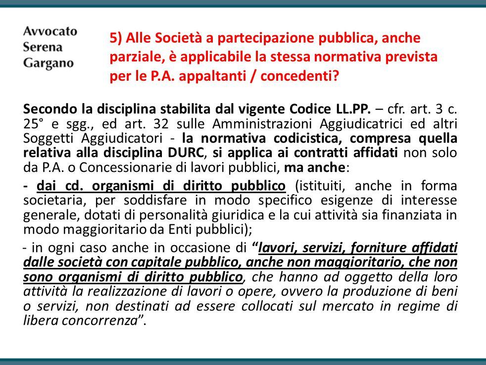 5) Alle Società a partecipazione pubblica, anche parziale, è applicabile la stessa normativa prevista per le P.A. appaltanti / concedenti