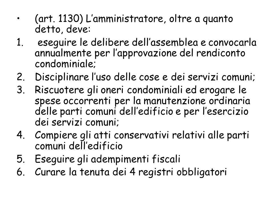 (art. 1130) L'amministratore, oltre a quanto detto, deve: